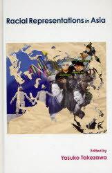 Racial Representations in Asia (単行本・ムック) / Yasuko TAKEZAWA/編