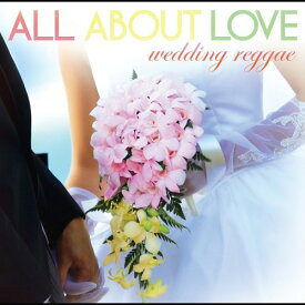 ALL ABOUT LOVE 〜wedding reggae〜 / V.A.