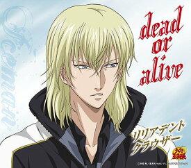 dead or alive (テニスの王子様 キャラクターCD) [初回限定生産] / リリアデント・クラウザー (CV: 柿原徹也)