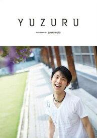 YUZURU 羽生結弦写真集[本/雑誌] (単行本・ムック) / 羽生結弦/著 能登直/著 能登直/撮影