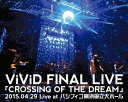ViViD FINAL LIVE 「CROSSING OF THE DREAM」2015.04.29 Live at パシフィコ横浜国立大ホール[Blu-ray...