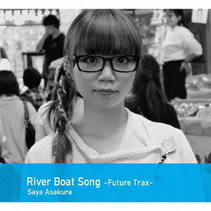 River Boat Song -Future-Trax-[CD] / 朝倉さや