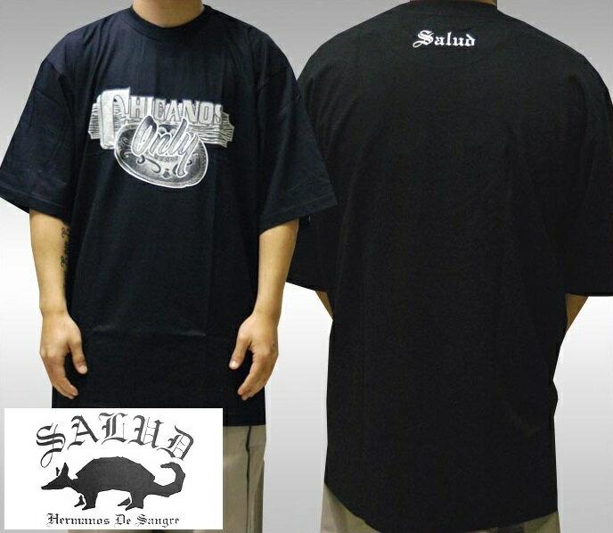 SALUD サルー メンズ Tシャツ ブラック CHICANO Only ストリート ローライダー チカーノ ファッション ウェアー LA カジュアル スタイル ブランド ダックテイルズ シャネルズ ラッツ&スター クールス HIPHOP ヒップホップ B系 服 大きいサイズ セール 2L 2XL 3L 3XL 4L