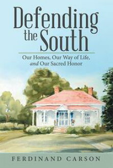 Defending the SouthOur Homes, Our Way of Life, and Our Sacred Honor Ferdinand Carson