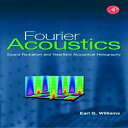 Fourier Acoustics Sound Radiation and Nearfield Acoustical Holography