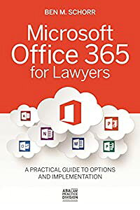 Microsoft Office 365 for Lawyers: A Practical Guide to Options and Implementation