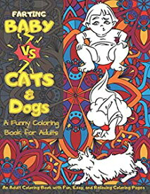 Farting Baby Vs Cats & Dogs: A Unique Cute, Funny, Quirky Coloring Book for Baby's, Cats & Dogs lovers   Stress Relieving Designs Pages