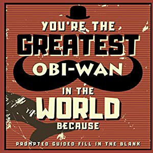 Your're The Greatest Obi-Wan In The World Because - Prompted Guided Fill In The Blank: Journal Memory Book - What I Love About You - Reason Why I Love You - Birthday Fathers Day