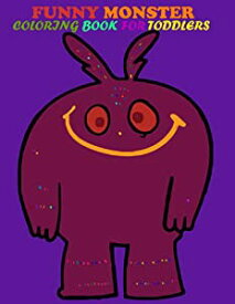 Funny monster coloring book for toddlers: Lovely ,Funny and Quirky Monster Coloring Book For TODDLERS AND KIDS