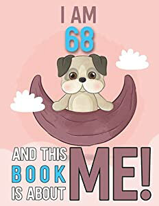 I am 68 and This book is about Me!: Dog journal for 68-year-old women and men, My adorable dog a journal & keepsake book With More Activities Inside, Great 68th birthday gift for puppy lovers