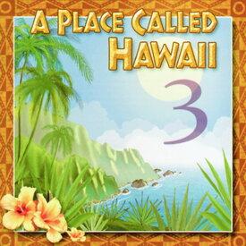 【ハワイアン CD】 A Place Called Hawaii 3 / Various Artists(ア・プレイス・コールド・ハワイ3/オムニバス) 【メール便可】[輸入盤] cdvd-cd
