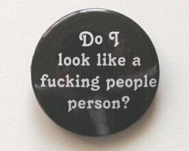 ◆Do I look like a◆Fucking People…?☆ロゴ 缶バッジ◆London Stマーケットから直輸入♪