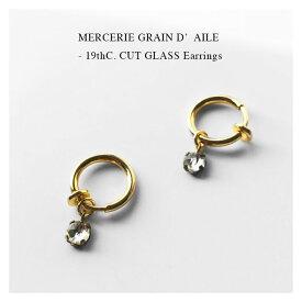 MERCERIE GRAIN D'AILE - 19thC. CUT GLASS Earrings【国内正規】メルスリー グランデール 《19世紀 カットグラスイヤリング 》 【送料込】 贈り物 プレゼント クリスマス 誕生日