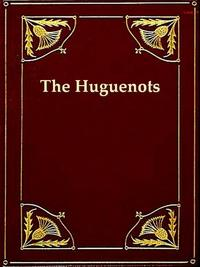 History of the Rise of the Huguenots, Vols. 1-2 (of 2)【電子書籍】[ Henry Martyn Baird ]
