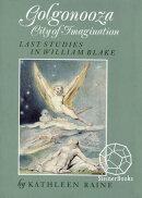 Golgonooza, City of Imagination: Last Studies in William Blake