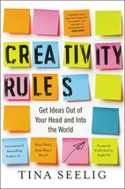 Creativity RulesGet Ideas Out of Your Head and into the World【電子書籍】[ Tina Seelig ]