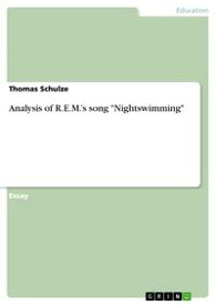 Analysis of R.E.M.'s song 'Nightswimming'【電子書籍】[ Thomas Schulze ]