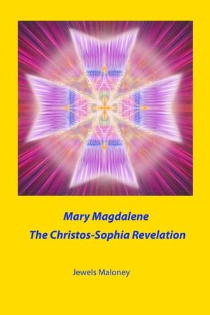 Mary Magdalene: The Christos-Sophia Revelation【電子書籍】[ Jewels Maloney ]