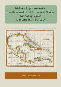 Trial and Imprisonment of Jonathan Walker, at Pensacola, Florida, for Aiding Slaves to Escape from Bondage【電子書籍】[ Jonathan Walker ]