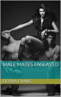 Male Mates Enslaved【電子書籍】[ Debra Evans ]