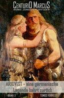 Centurio Marcus - Roms jüngster Offizier Band 2: Ariovist - eine germanische Legende kehrt zurück