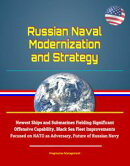 Russian Naval Modernization and Strategy: Newest Ships and Submarines Fielding Significant Offensive Capabil…