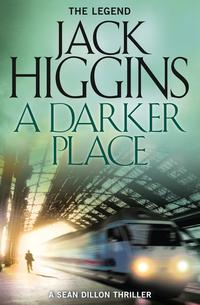 A Darker Place (Sean Dillon Series, Book 16)【電子書籍】[ Jack Higgins ]