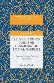 Selves, Bodies and the Grammar of Social WorldsReimagining Social Change【電子書籍】[ Jodie Clark ]
