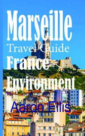 Marseille Travel Guide, France Environment: European Tourist City【電子書籍】[ Aaron Ellis ]