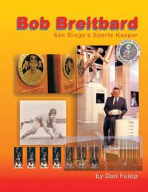 Bob Breitbard: San Diego's Sports Keeper【電子書籍】[ Dan Fulop ]