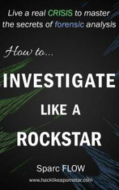 How to Investigate Like a RockstarHacking the Planet【電子書籍】[ sparc Flow ]