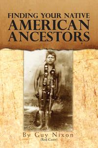 Finding your Native American Ancestors【電子書籍】[ Guy Nixon (Redcorn) ]