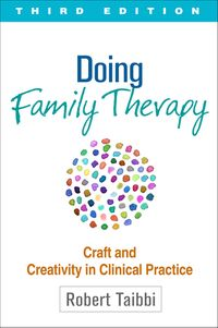 Doing Family Therapy, Third EditionCraft and Creativity in Clinical Practice【電子書籍】[ Robert Taibbi, LCSW ]