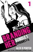 Branding Her: Steamy Lesbian Romance Series (Book Bundle 1): Episodes 01 - 06