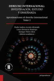 Derecho internacional: investigaci?n, estudio y ense?anzaAproximaciones al derecho internacional - Tomo 2【電子書籍】[ Douglas de Castro ]