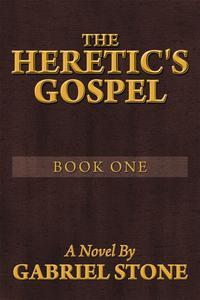 THE HERETIC'S GOSPEL - BOOK ONEA Novel【電子書籍】[ Gabriel Stone ]