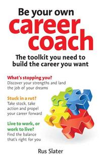 Be Your Own Career CoachThe toolkit you need to build the career you want【電子書籍】[ Rus Slater ]