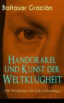 Handorakel und Kunst der Weltklugheit (300 Weisheiten für jede Lebenslage) - Vollständige deutsche Ausgabe…
