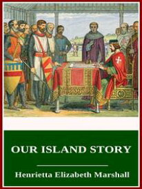 Our Island Story【電子書籍】[ Henrietta Elizabeth Marshall ]