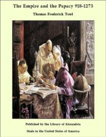 The Empire and the Papacy 918-1273【電子書籍】[ Thomas Frederick Tout ]