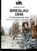 Breslau 1945: l'ultimo bastione del Reich