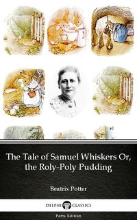 The Tale of Samuel Whiskers Or, the Roly-Poly Pudding by Beatrix Potter - Delphi Classics (Illustrated)【電子書籍】[ Beatrix Potter ]