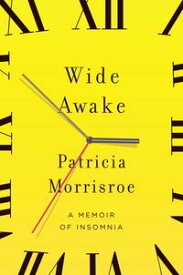 Wide Awake What I Learned About Sleep from Doctors, Drug Companies, Dream Experts, and a Reindeer Herder in the Arctic Circle【電子書籍】[ Patricia Morrisroe ]