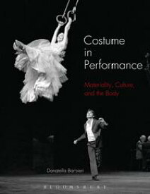 Costume in PerformanceMateriality, Culture, and the Body【電子書籍】[ Donatella Barbieri ]