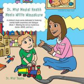 Dr. Mini Mental Health Meets Willie WannaknowA Children's Book Series Dedicated to Fostering Mental Health Awareness and Dialogue. (Book 1: Meeting the Not-So- Mysterious Doctor, Adhd, and Tics )【電子書籍】[ Dr. Mini Tandon ]