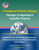 Promises of Political Dialogue: Changes in Myanmar's Ceasefire Process - President Thein Sein and the Border…