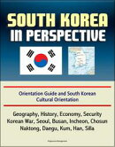 South Korea in Perspective: Orientation Guide and South Korean Cultural Orientation: Geography, History, Eco…