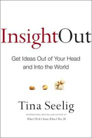 Insight OutGet Ideas Out of Your Head and Into the World【電子書籍】[ Tina Seelig ]