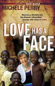 Love Has a Face Mascara, a Machete and One Woman's Miraculous Journey with Jesus in Sudan【電子書籍】[ Michele Perry ]