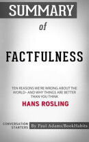 Summary of Factfulness: Ten Reasons We're Wrong About the World--and Why Things Are Better Than You Think by…